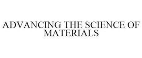 ADVANCING THE SCIENCE OF MATERIALS