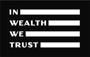 IN WEALTH WE TRUST