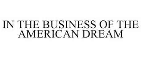 IN THE BUSINESS OF THE AMERICAN DREAM