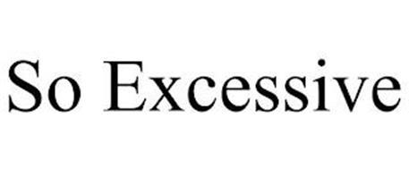 SO EXCESSIVE