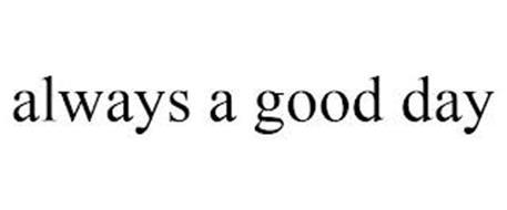 ALWAYS A GOOD DAY