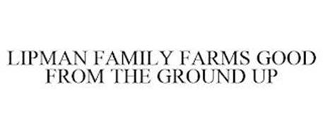 LIPMAN FAMILY FARMS GOOD FROM THE GROUND UP