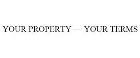 YOUR PROPERTY - YOUR TERMS