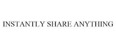 INSTANTLY SHARE ANYTHING