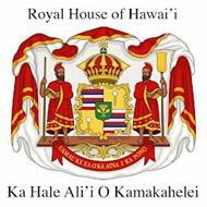 ROYAL HOUSE OF HAWAI'I KA HALE ALI'I O KAMAKAHELEI UA MAU KE EA O KA AINA I KA PONO