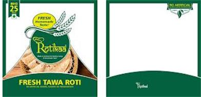 NEW ROTIKAA MADE IN AMERICA FOR HEALTHY LIVING & HOMEMADE TASTE BIG 25 PIECES FRESH HOMEMADE TASTE! FRESH TAWA ROTI NO ARTIFICIAL COLORS, FLAVORS OR PRESERVATIVES NO ARTIFICIAL COLORS · FLAVORS · PRESERVATIVES ALWAYS FRESH NEW ROTIKAA
