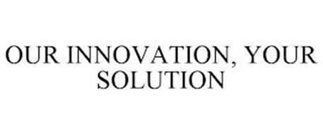 OUR INNOVATION, YOUR SOLUTION