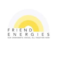 FRIEND ENERGIES OUR CHARISMATIC VOICES, ALL TOGETHER NOW