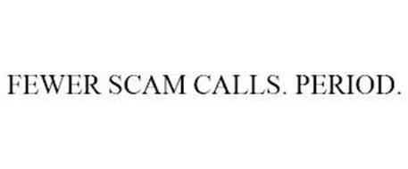 FEWER SCAM CALLS. PERIOD.