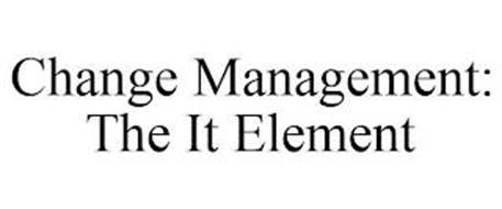 CHANGE MANAGEMENT: THE IT ELEMENT