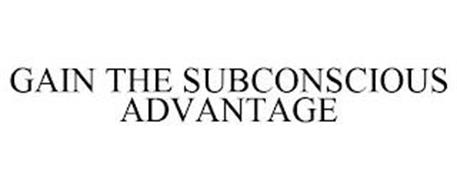 GAIN THE SUBCONSCIOUS ADVANTAGE