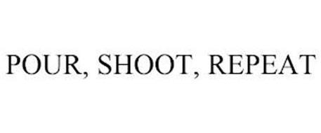 POUR, SHOOT, REPEAT