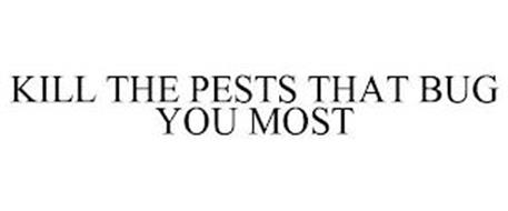 KILL THE PESTS THAT BUG YOU MOST