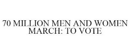 70 MILLION MEN AND WOMEN MARCH: TO VOTE