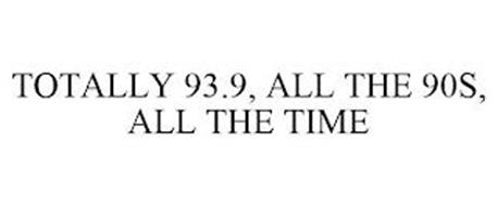 TOTALLY 93.9, ALL THE 90S, ALL THE TIME