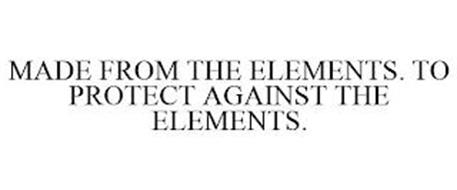 MADE FROM THE ELEMENTS. TO PROTECT AGAINST THE ELEMENTS.