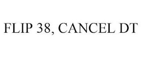 FLIP 38, CANCEL DT