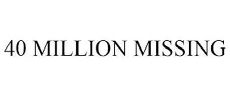 40 MILLION MISSING