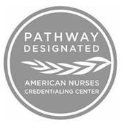 PATHWAY DESIGNATED AMERICAN NURSES CREDENTIALING CENTER