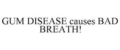 GUM DISEASE CAUSES BAD BREATH!
