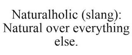 NATURALHOLIC (SLANG): NATURAL OVER EVERYTHING ELSE.