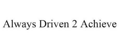 ALWAYS DRIVEN 2 ACHIEVE