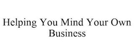 HELPING YOU MIND YOUR OWN BUSINESS