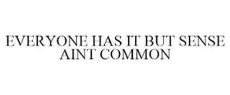 EVERYONE HAS IT BUT SENSE AINT COMMON