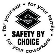 S SAFETY BY CHOICE FOR YOURSELF FOR YOUR FAMILY FOR YOUR COWORKERS
