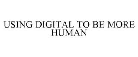 USING DIGITAL TO BE MORE HUMAN