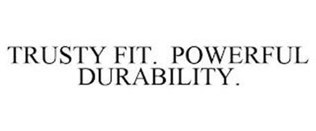 TRUSTY FIT. POWERFUL DURABILITY.