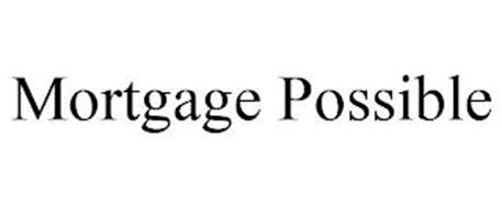 MORTGAGE POSSIBLE
