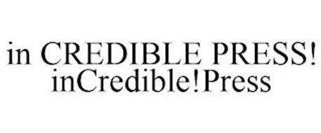 IN CREDIBLE PRESS! INCREDIBLE!PRESS