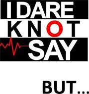 I DARE KNOT SAY BUT...