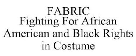 FABRIC FIGHTING FOR AFRICAN AMERICAN AND BLACK RIGHTS IN COSTUME