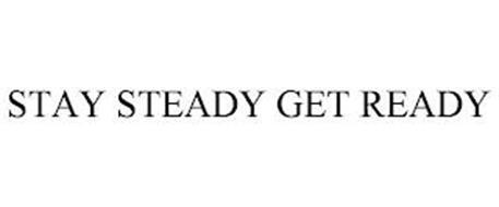 STAY STEADY GET READY