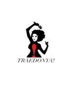 TRAEDONYA!