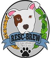 RESC-BREW YOU DRINK THEY LIVE