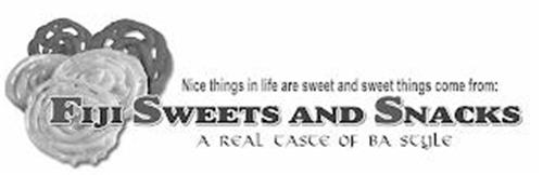 NICE THINGS IN LIFE ARE SWEET AND SWEET THINGS COME FROM: FIJI SWEETS AND SNACKS A REAL TASTE OF BA STYLE