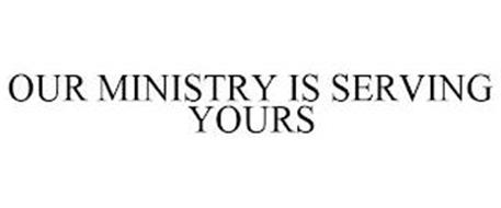 OUR MINISTRY IS SERVING YOURS