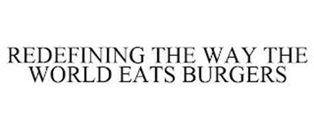 REDEFINING THE WAY THE WORLD EATS BURGERS