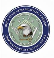 OFFICE OF THE UNDER SECRETARY OF DEFENSE DUTY STEWARDSHIP HONOR LOYALTY EXCELLENCE INTEGRITY COMPTROLLER/CHIEF FINANCIAL OFFICER