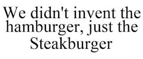 WE DIDN'T INVENT THE HAMBURGER, JUST THE STEAKBURGER