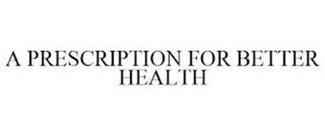 A PRESCRIPTION FOR BETTER HEALTH