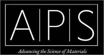 APS ADVANCING THE SCIENCE OF MATERIALS