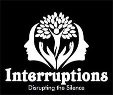 INTERRUPTIONS DISRUPTING THE SILENCE
