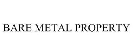 BARE METAL PROPERTY