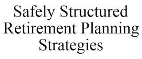 SAFELY STRUCTURED RETIREMENT PLANNING STRATEGIES