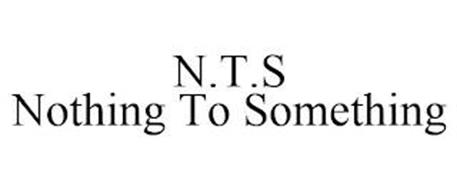 N.T.S NOTHING TO SOMETHING
