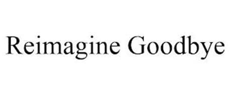 REIMAGINE GOODBYE